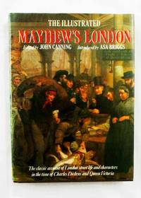 The Illustrated Mayhew's London The Classic Account of London Street Life and Characters in the Time of Charles Dickens and Queen Victoria