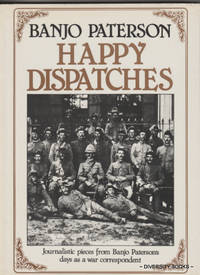 HAPPY DISPATCHES: Journalistic Pieces from Banjo Paterson's Days as a War Correspondent