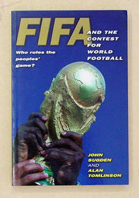 FIFA and the Contest for World Football. Who Rules the Peoples' Game?.
