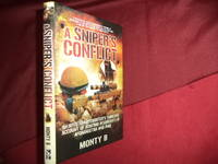 A Sniper's Conflict. An Elite Sharpshooter's Thrilling Account of Hunting Insurgents in...