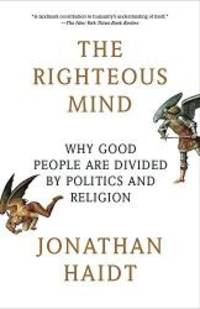 image of The Righteous Mind: Why Good People Are Divided by Politics and Religion