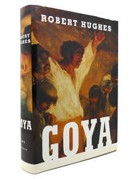 GOYA by Robert Hughes - First Edition; First Printing - 2003 - from Rare Book Cellar (SKU: 130330)