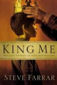 King Me : What Every Son Wants and Needs from His Father by Steve Farrar - Paperback - 2006 - from ThriftBooks and Biblio.co.uk