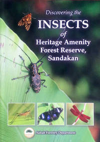 Discovering the insects of Heritage Amenity Forest Reserve, Sandakan by  A.Y.C Chung - Signed First Edition - 2014 - from Acanthophyllum Books (SKU: 13258)