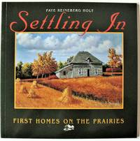 Settling in. First Homes on the Prairies by  Reineberg  Faye - Paperback - 1st Edition - 1999 - from Ken Jackson (SKU: 251176)