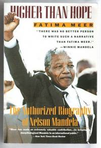 HIGHER THAN HOPE The Authorized Biography of Nelson Mandela by  Fatima Meer - Paperback - First Edition; First Printing - 1990 - from Riverwood's Books (SKU: 4787)