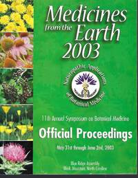Medicines from the Earth: The 11th Annual Symposium on Botanical Medicine: Official Proceedings May 31st through June 2nd, 2003
