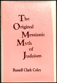 The Original Messianic Myth of Judaism by  Russell Clark Coley - Hardcover - 1990 - from Kenneth Mallory Bookseller. ABAA (SKU: 24663)
