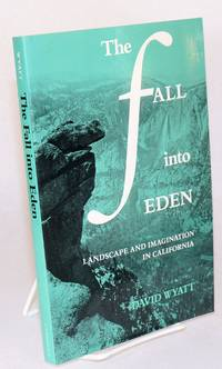 The fall into Eden; landscape and imagination in Califofrnia