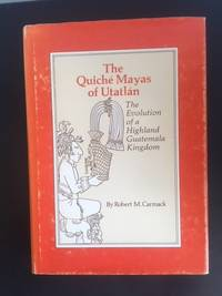 The Quiche Mayas of Utatlan: The Evolution of a Highland Guatemala Kingdom (Civilization of the...