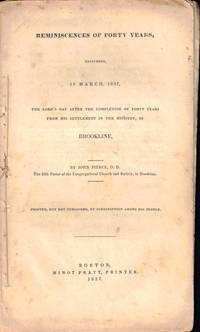 Reminiscences of Forty Years Delivered 19 March 1837, The Lord's Day after the Completion of Forty Years From His Settlement in the Ministry in Brookline