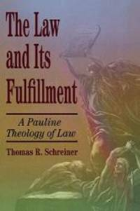 The Law and Its Fulfillment: A Pauline Theology of Law