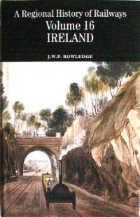 REGIONAL HISTORY OF RAILWAYS VOLUME 16 : IRELAND