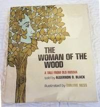 image of THE WOMAN OF THE WOOD A Tale from Old Russia
