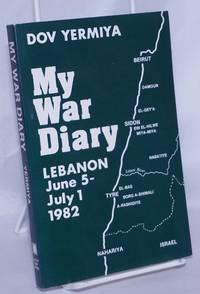 image of My War Diary: Lebanon, June 5-July 1, 1982