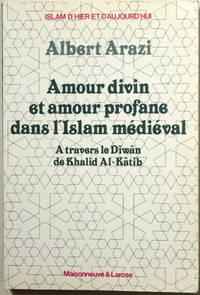 Amour divin et amour profane dans l'Islam médiéval. A travers le Diwan de Khalid al-Katib.