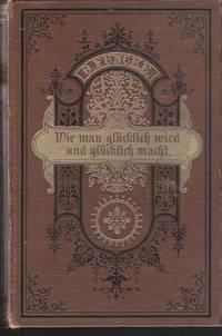 Wie man glücklich wird und glücklich macht by  Otto - Pastor an der Friedenskirche in Bremen Funcke - Hardcover - 5.und 6. Auflage - 1898 - from Judith Books (SKU: biblio429)