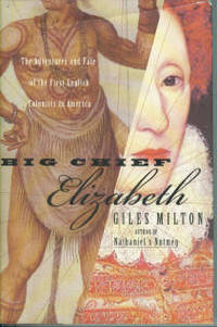 Big Chief Elizabeth: The Adventures and Fate of the First English Colonists in America by  Giles Milton - 1st Edition - 2000 - from Chris Hartmann, Bookseller and Biblio.com