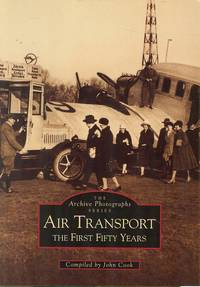 Air Transport - The First Fifty Years (The Archive Photographs Series)