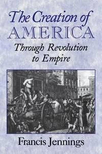 image of The Creation of America : Through Revolution to Empire