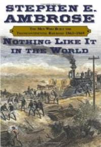 image of Nothing Like It in the World: The Men Who Built the Transcontinental Railroad, 1863-1869