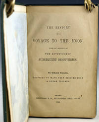 The History of a Voyage to the Moon, with an Account of the Adventurers' Subsequent Discoveries: An Exhumed Narrative, Supposed to Have Been Ejected from a Lunar Volcano
