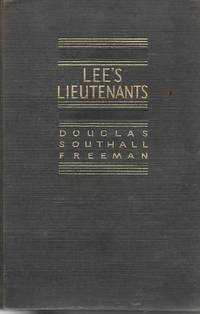 Lee's Lieutenants Vol 1: Manassas to Malver Hill, Vol 2: Cedar Mountain to  Chancellorsville, Vol 3: Gettysburg to Appomattox by  Douglas Southall Freeman - Hardcover - Ninth Printing - 1944 - from Ye Old Bookworm (SKU: 21262)