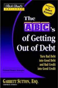 Rich Dad's Advisors®: The ABC's of Getting Out of Debt: Turn Bad Debt into Good Debt and Bad...