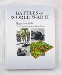 Bagration 1944. The Destruction of Army Group Centre [Battles of World War II]