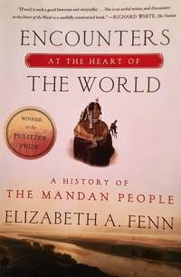 image of Encounters at the Heart of the World. A History of the Mandan People