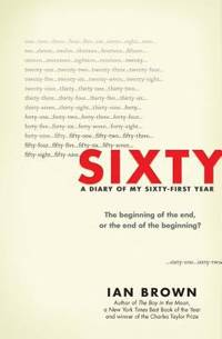 image of Sixty : A Diary of My Sixty-First Year: the Beginning of the End, or the End of the Beginning?