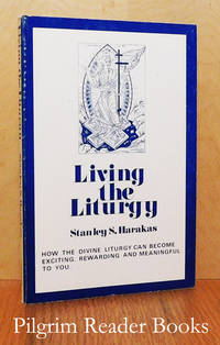 Living the Liturgy: How the Divine Liturgy Can Become Exciting, Rewarding  and Meaningful to You.