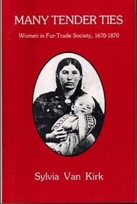 image of Many Tender Ties: Women in Fur-Trade Society in Western Canada, 1670-1870