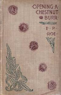 Opening a Chestnut Burr by  E. P Roe - Hardcover - 1885 - from Kayleighbug Books and Biblio.com