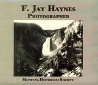 F. Jay Haynes, Photographer