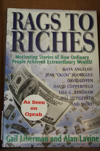Rags to Riches  Motivating Stories of How Ordinary People Achieved  Extraordinary Wealth!
