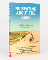 No Beating About the Bush. 10 years living with the dust, dingoes and extraordinary characters of the Birdsville Track, featuring Tom Kruse the Outback Mailman