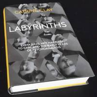 Labyrinths: Emma Jung, Her Marriage to Carl and the Early Years of Psychoanalysis by Catrine Clay - First Edition - 2016 - from Denton Island Books (SKU: dscf8595)