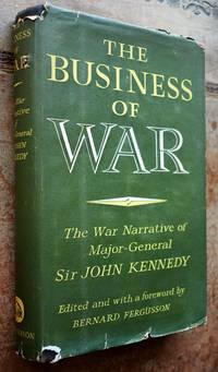 image of THE BUSINESS OF WAR The War Narrative Of Major-General Sir John Kennedy GCMG, KCVO, KBE, CB, MC