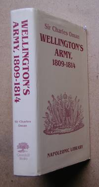 Wellington's Army, 1809-1814. by  Sir Charles Oman - Hardcover - Reprint. - 1993 - from N. G. Lawrie Books. (SKU: 40889)