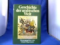 Geschichte der arabischen Welt. Mit Beiträgen von Heinz Halm, Tilman Nagel, Alexander...