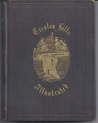 TRENTON FALLS, PICTURESQUE AND DESCRIPTIVE: EMBRACING THE ORIGINAL ESSAY OF JOHN SHERMAN, THE FIRST PROPRIETOR AND RESIDENT