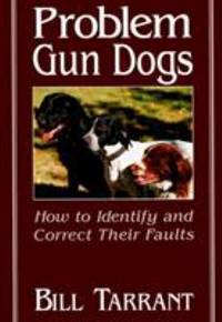 Problem Gun Dogs : How to Identify and Correct Their Faults