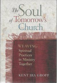 The Soul of Tomorrow's Church: Weaving Spiritual Practices in Ministry Together