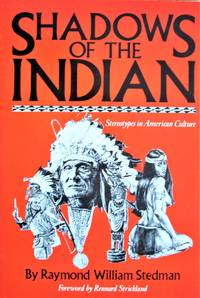 Shadows of the Indian. Stereotypes in American Culture
