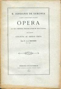 B. Jordanis de Saxonia... Opera ad res Ordinis praedicatorum spectantia quae exstant.