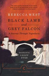 Black Lamb and Grey Falcon: A Journey Through Yugoslavia (Canons) by  Rebecca West - Paperback - from World of Books Ltd (SKU: GOR011389762)
