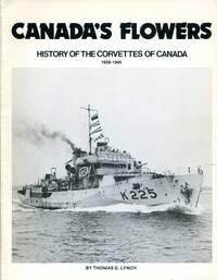 Canada's Flowers: History of the Corvette of Canada 1939-45