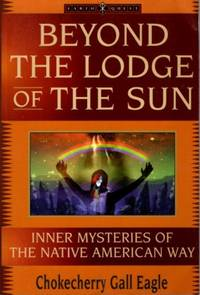 BEYOND THE LODGE OF THE SUN;  Inner Mysteries of the Native American Way