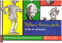 NELSON MANDELA.  A Life in Cartoons. A Collection of the World's Finest